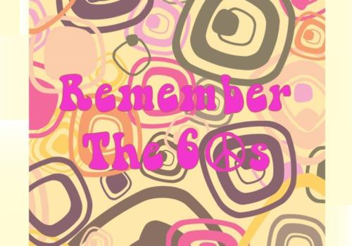 Remember the 60's?